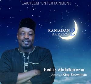 Eedris Abdulkareem - Ramadan Kareem 2 Ft. King Brownman